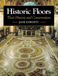 Historic Floors: Their History and Conservation (Butterworth - Heinemann Series in Conservation and Museology)