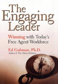 The Engaging Leader: Winning with Today's Free Agent Workforce