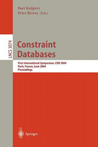 Constraint Databases and Applications: First International Symposium, CDB 2004, Paris, France, June 12-13, 2004, Proceedings (Lecture Notes in Computer Science)
