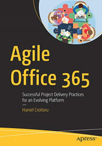 Agile Office 365: Successful Project Delivery Practices for an Evolving Platform