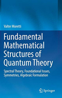 Fundamental Mathematical Structures of Quantum Theory: Spectral Theory, Foundational Issues, Symmetries, Algebraic Formulation