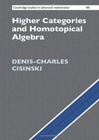 Higher Categories and Homotopical Algebra (Cambridge Studies in Advanced Mathematics)