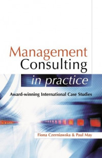 Management Consulting In Practice: Award-Winning International Case Studies
