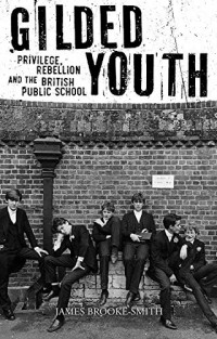 Gilded Youth: Privilege, Rebellion and the British Public School
