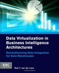 Data Virtualization for Business Intelligence Systems: Revolutionizing Data Integration for Data Warehouses