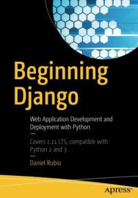Beginning Django: Web Application Development and Deployment with Python