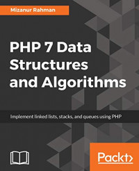 PHP 7 Data Structures and Algorithms: Implement linked lists, stacks, and queues using PHP
