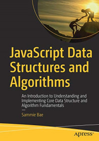 JavaScript Data Structures and Algorithms: An Introduction to Understanding and Implementing Core Data Structure and Algorithm Fundamentals