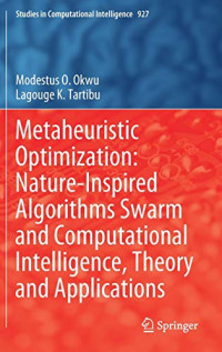 Metaheuristic Optimization: Nature-Inspired Algorithms Swarm and Computational Intelligence, Theory and Applications (Studies in Computational Intelligence, 927)