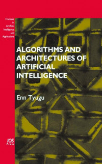 Algorithms and Architectures of Artificial Intelligence (Frontiers in Artificial Intelligence and Applications)