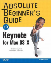Absolute Beginner's Guide to Keynote for Mac OS X