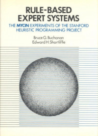 Rule Based Expert Systems: The Mycin Experiments of the Stanford Heuristic Programming Project