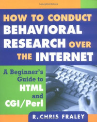 How to Conduct Behavioral Research over the Internet: A Beginner's Guide to HTML and CGI/Perl (Methodology in the Social Sciences)