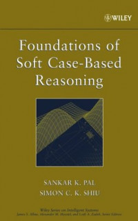 Foundations of Soft Case-Based Reasoning (Wiley Series on Intelligent Systems)