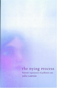 The Dying Process : Patients' Experiences of Palliative Care