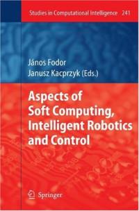 Aspects of Soft Computing, Intelligent Robotics and Control (Studies in Computational Intelligence)