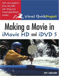 Making a Movie in iMovie HD and iDVD 5 : Visual QuickProject Guide