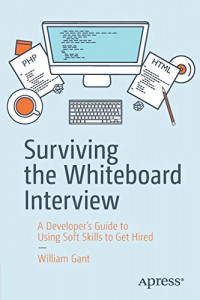 Surviving the Whiteboard Interview: A Developer's Guide to Using Soft Skills to Get Hired