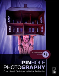 Pinhole Photography, Fourth Edition: From Historic Technique to Digital Application