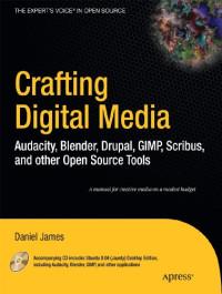 Crafting Digital Media: Audacity, Blender, Drupal, GIMP, Scribus, and other Open Source Tools