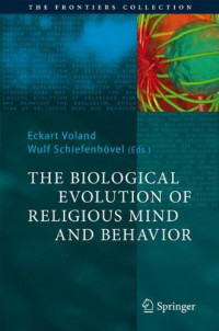 The Biological Evolution of Religious Mind and Behavior (The Frontiers Collection)