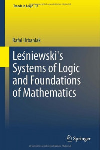 Lesniewski's Systems of Logic and Foundations of Mathematics (Trends in Logic)