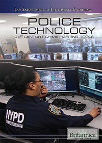 Police Technology: 21st-Century Crime-Fighting Tools (Law Enforcement and Intelligence Gathering)