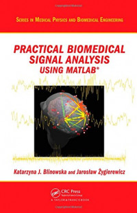 Practical Biomedical Signal Analysis Using MATLAB® (Series in Medical Physics and Biomedical Engineering)