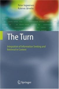 The Turn: Integration of Information Seeking and Retrieval in Context (The Information Retrieval Series)
