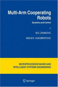 Multi-Arm Cooperating Robots: Dynamics and Control (Microprocessor-Based and Intelligent Systems Engineering)