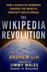 Wikipedia Revolution, The: How a Bunch of Nobodies Created the World's Greatest Encyclopedia