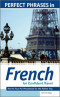 Perfect Phrases in French for Confident Travel: The No Faux-Pas Phrasebook for the Perfect Trip (Perfect Phrases Series)