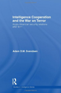 Intelligence Cooperation and the War on Terror: Anglo-American Security Relations after 9/11 (Studies in Intelligence)