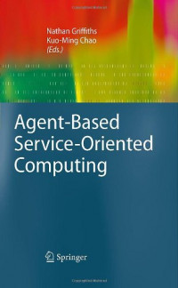 Agent-Based Service-Oriented Computing (Advanced Information and Knowledge Processing)