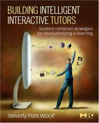 Building Intelligent Interactive Tutors: Student-centered strategies for revolutionizing e-learning
