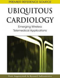 Ubiquitous Cardiology: Emerging Wireless Telemedical Applications (Premier Reference Source)