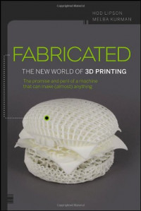 Fabricated: The New World of 3D Printing