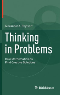 Thinking in Problems: How Mathematicians Find Creative Solutions