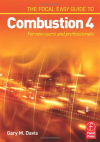 The Focal Easy Guide to Combustion 4: For New Users and Professionals