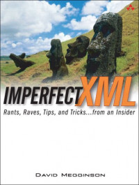 Imperfect XML : Rants, Raves, Tips, and Tricks ... from an Insider