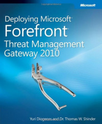 Deploying Microsoft Forefront Threat Management Gateway 2010