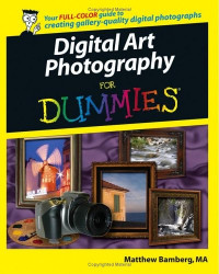 Digital Art Photography For Dummies (Computer/Tech)