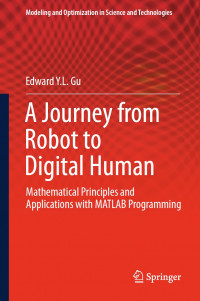 A Journey from Robot to Digital Human: Mathematical Principles and Applications with MATLAB Programming (Modeling and Optimization in Science and Technologies)