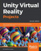 Unity Virtual Reality Projects: Learn Virtual Reality by developing more than 10 engaging projects with Unity 2018, 2nd Edition