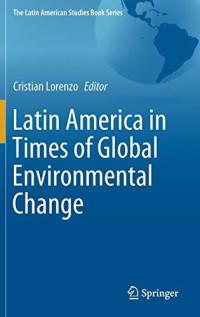 Latin America in Times of Global Environmental Change (The Latin American Studies Book Series)