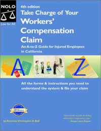 Take Charge of Your Workers' Compensation Claim: An A to Z Guide for Injured Employees in California
