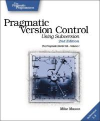 Pragmatic Version Control: Using Subversion (The Pragmatic Starter Kit Series) (2nd Edition)