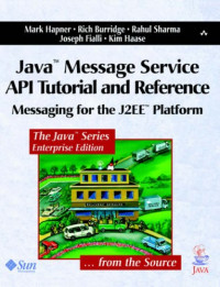 Java Message Service API Tutorial and Reference: Messaging for the J2EE Platform