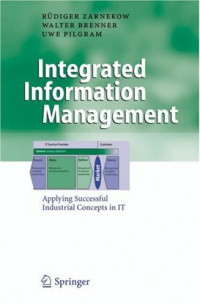 Integrated Information Management: Applying Successful Industrial Concepts in IT (Business Engineering)