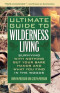 Ultimate Guide to Wilderness Living: Surviving with Nothing But Your Bare Hands and What You Find in the Woods